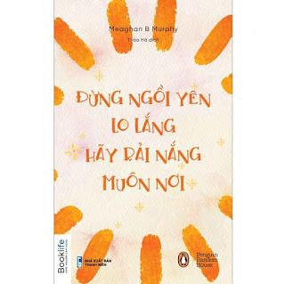 Đừng Ngồi Yên Lo Lắng, Hãy Rải Nắng Muôn Nơi ebook PDF-EPUB-AWZ3-PRC-MOBI