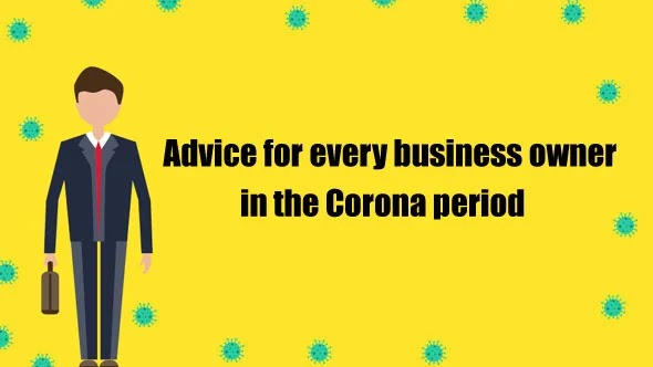 Advice for every business owner in the Corona period (8 very important tips)