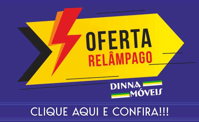 OFERTA RELÂMPAGO * Lojas Dinna Móveis
