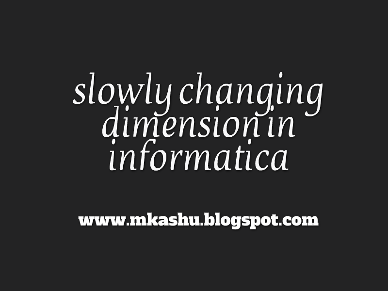 slowly changing dimension in informatica