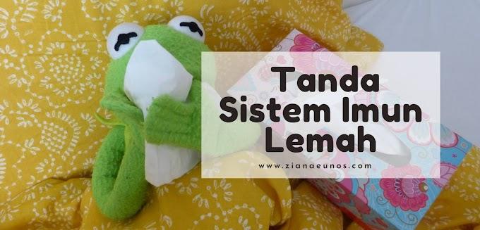 5 Tanda Sistem Imun Badan Lemah - Ziana Eunos
