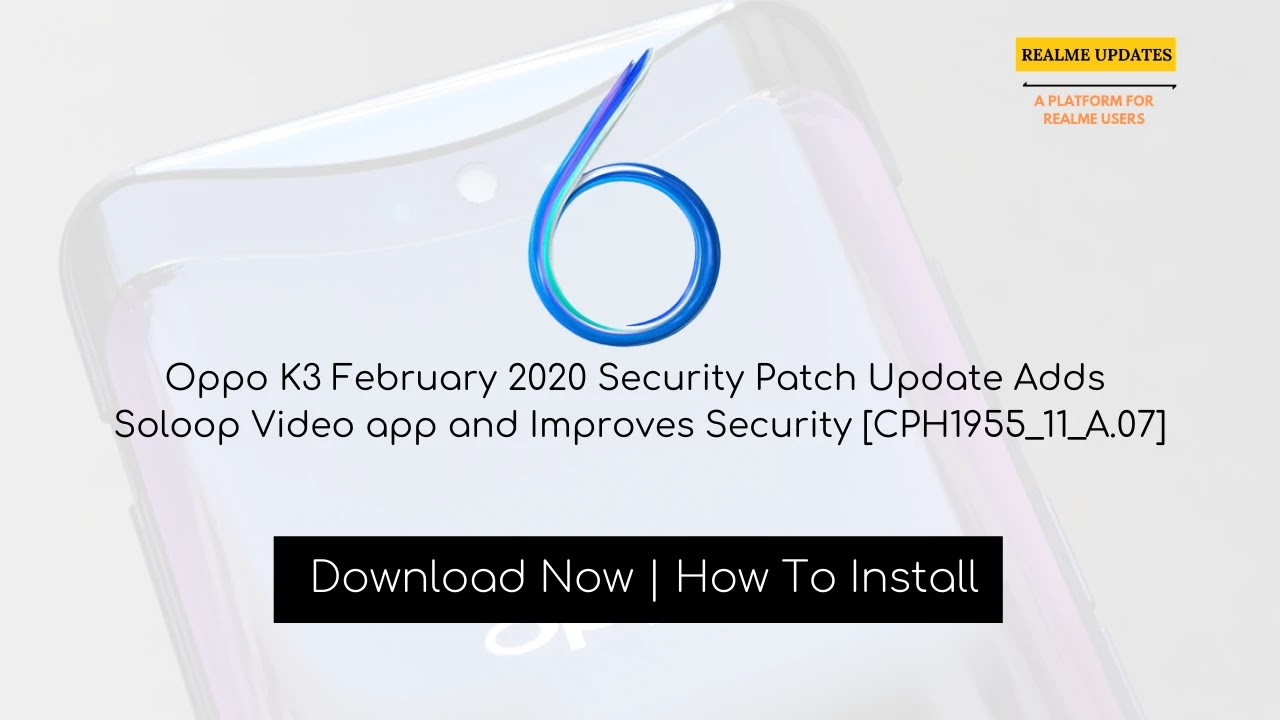 Oppo K3 February 2020 Security Patch Update Adds Soloop Video app and Improves Security [CPH1955_11_A.07] - Realme Update