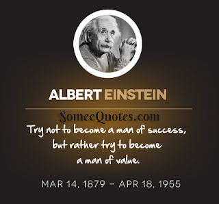Albert Einstein quote - Try not to become a man of success. Rather become a man of value.