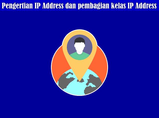 Pengertian IP Address dan pembagian kelas IP Address