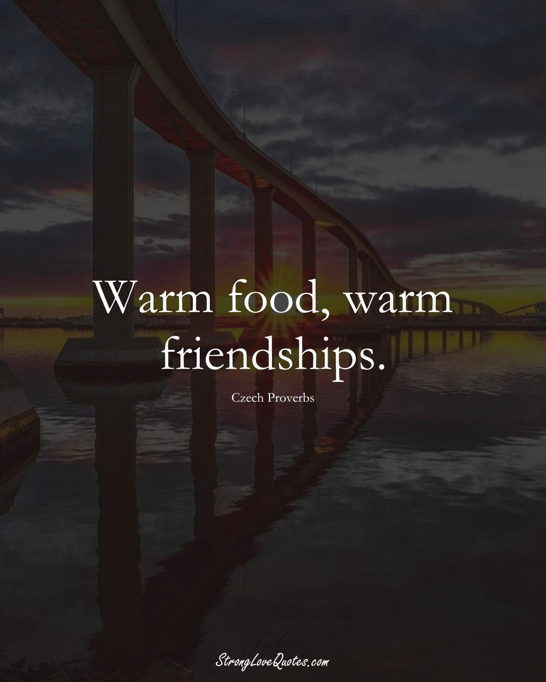Warm food, warm friendships. (Czech Sayings);  #EuropeanSayings