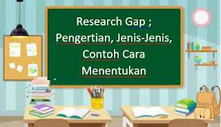 Research Gap ; Pengertian, Jenis-Jenis, Contoh Cara Menentukan Permasalahan