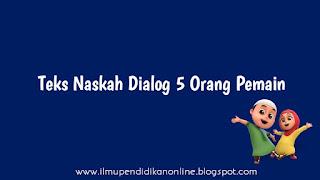 Teks Naskah Dialog 5 Orang