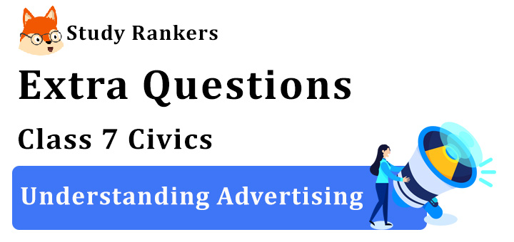 Understanding Advertising Extra Questions Class 7 Civics