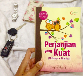 review novel perjanjian yang kuat, review novel mitsaqan ghaliza, novel islami, leyla hana, menikah, pernikahan,novel pernikahan