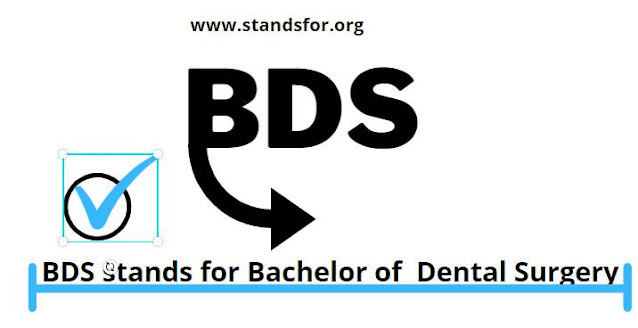 BDS-BDS stands for Bachelor of  Dental Surgery.