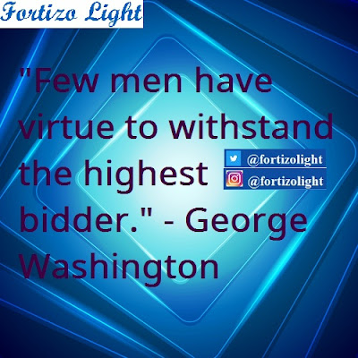 """Few men have virtue to withstand the highest bidder."""