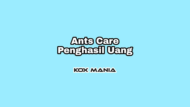 Ants Care Penghasil Uang