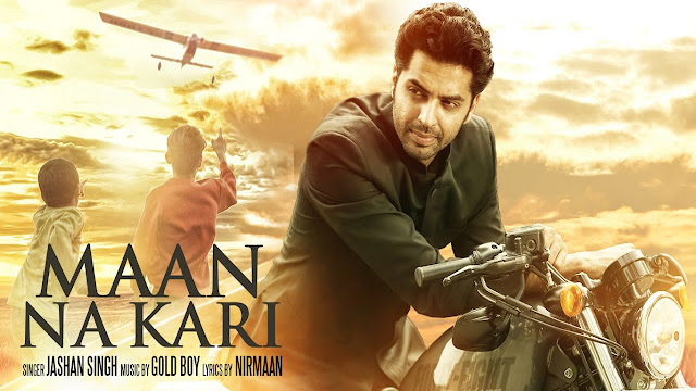 Maan Na Kari Lyrics Jashan Singh - Gold Boy
