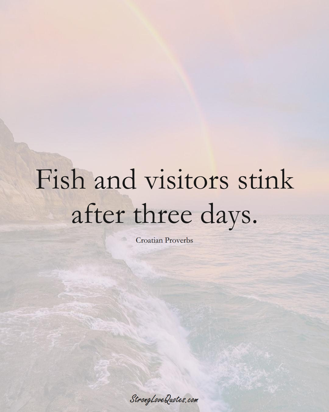 Fish and visitors stink after three days. (Croatian Sayings);  #EuropeanSayings