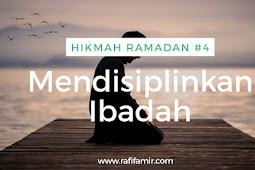 Menguak Hikmah Ramadan Bagian 4: Mendisiplinkan Ibadah