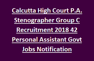 Calcutta High Court P.A. Stenographer Group C Recruitment 2018 42 Personal Assistant Govt Jobs Notification