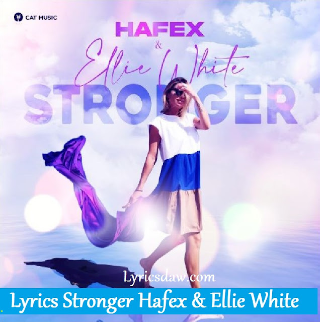 Lyrics Stronger Hafex & Ellie White