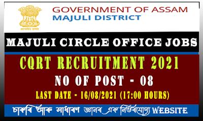 Majuli Circle Office Recruitment 2021(CQRT - 8 Post)