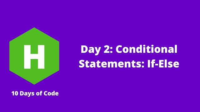 HackerRank Day 2: Conditional Statements: If-Else problem solution