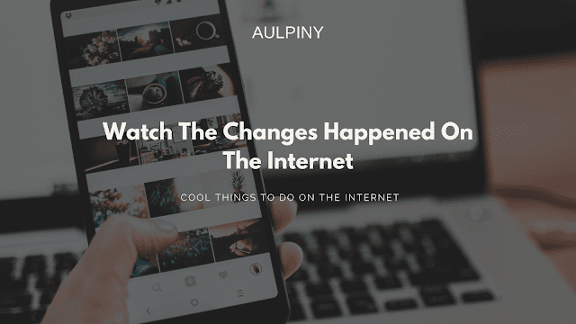 Watch The Changes Happened On The Internet