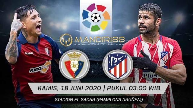 Prediksi Osasuna Vs Atletico Madrid, Kamis 18 Juni 2020 Pukul 03.00 WIB