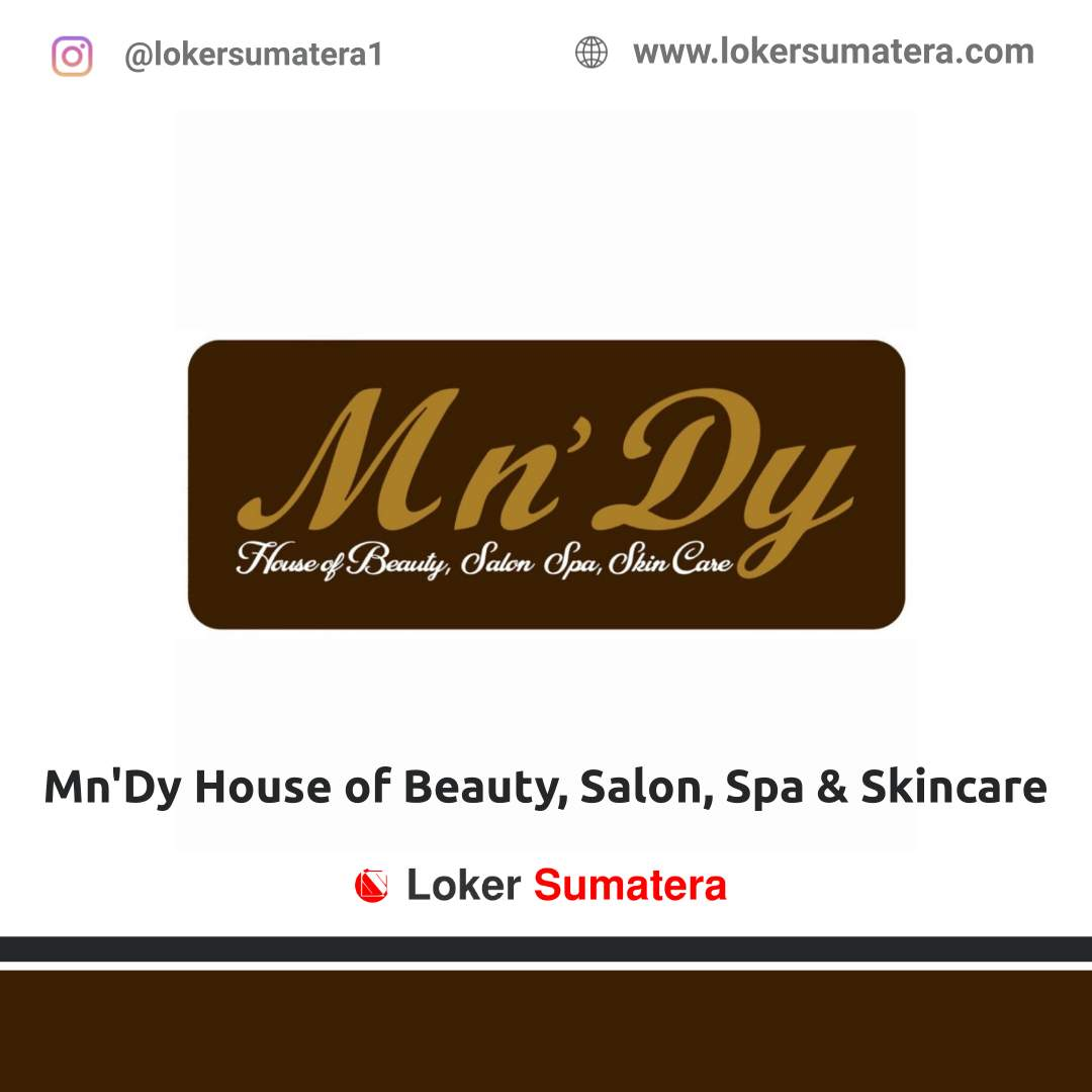 Lowongan Kerja Pekanbaru: PT Mndy Trila Estetika (Mn'Dy House of Beauty, Salon, Spa & Skincare) Desember 2020