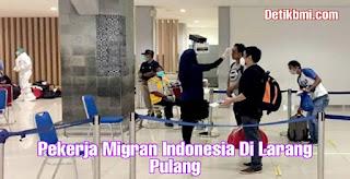 Pekerja Migran Indonesia Di Larang Pulang
