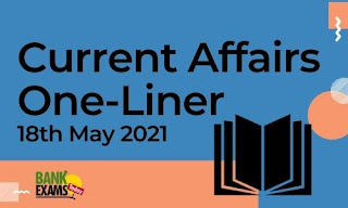 Current Affairs One-Liner: 18th May 2021