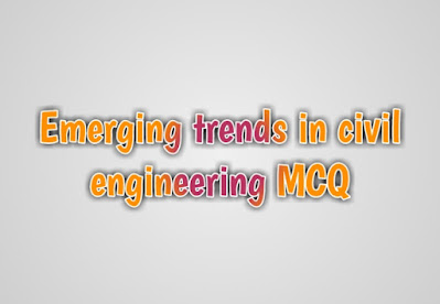 Emerging trends in civil engineering MCQ