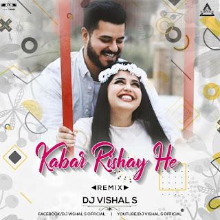 KABAR RISHAYE HE - REMIX - DJ VISHAL S
