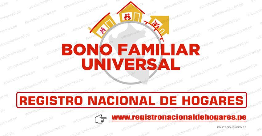 WWW.REGISTRONACIONALDEHOGARES.PE - Registra tus datos en el Registro Nacional De Hogares para el Bono Familiar Universal S/ 760