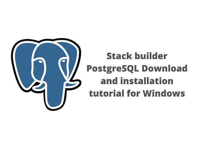 Stack builder PostgreSQL installation tutorial for Windows 10