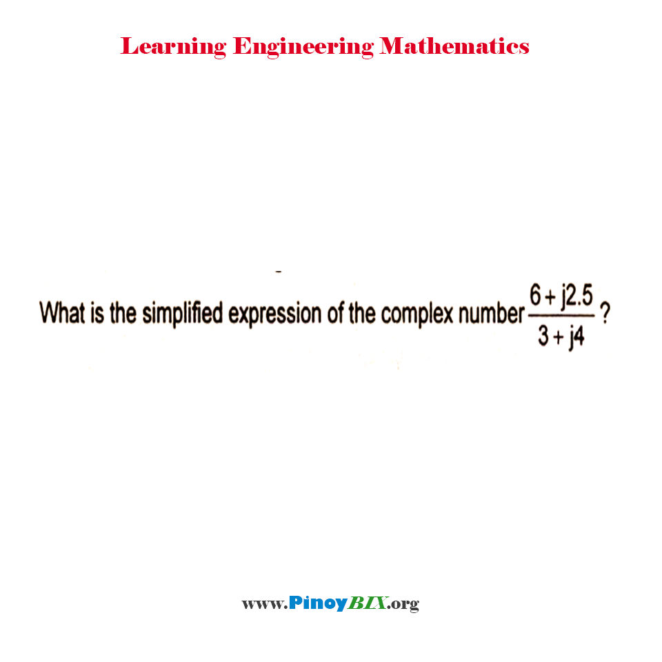 What is the simplified expression of the complex number (6 + j2.5) / (3 + j4)?