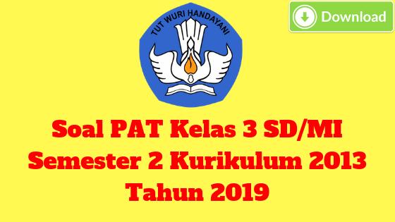 Soal PAT Kelas 3 SD/MI Semester 2 Kurikulum 2013 Tahun 2019 - Guru Krebet 3