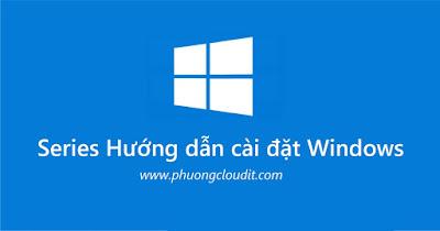 Giới thiệu về Series hướng dẫn cài đặt Windows tại blog phuongcloudit.com