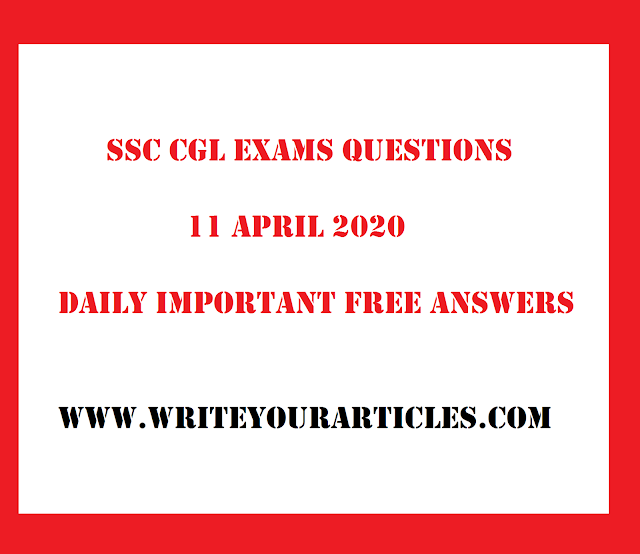 SSC CGL Exams Questions 11 APRIL 2020 Daily Important Free Answers