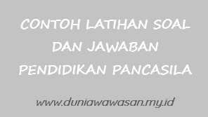 Contoh Latihan Soal Dan Jawaban Mata Kuliah Pancasila | Eksistensi Nilai Pancasila