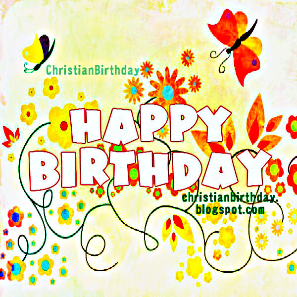 Nice Happy birthday card with christian quotes, free image to congrat friends, daughter, mom, sister, girl.