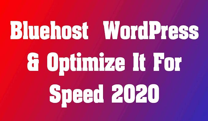 Bluehost  WordPress & Optimize It For Speed 2020