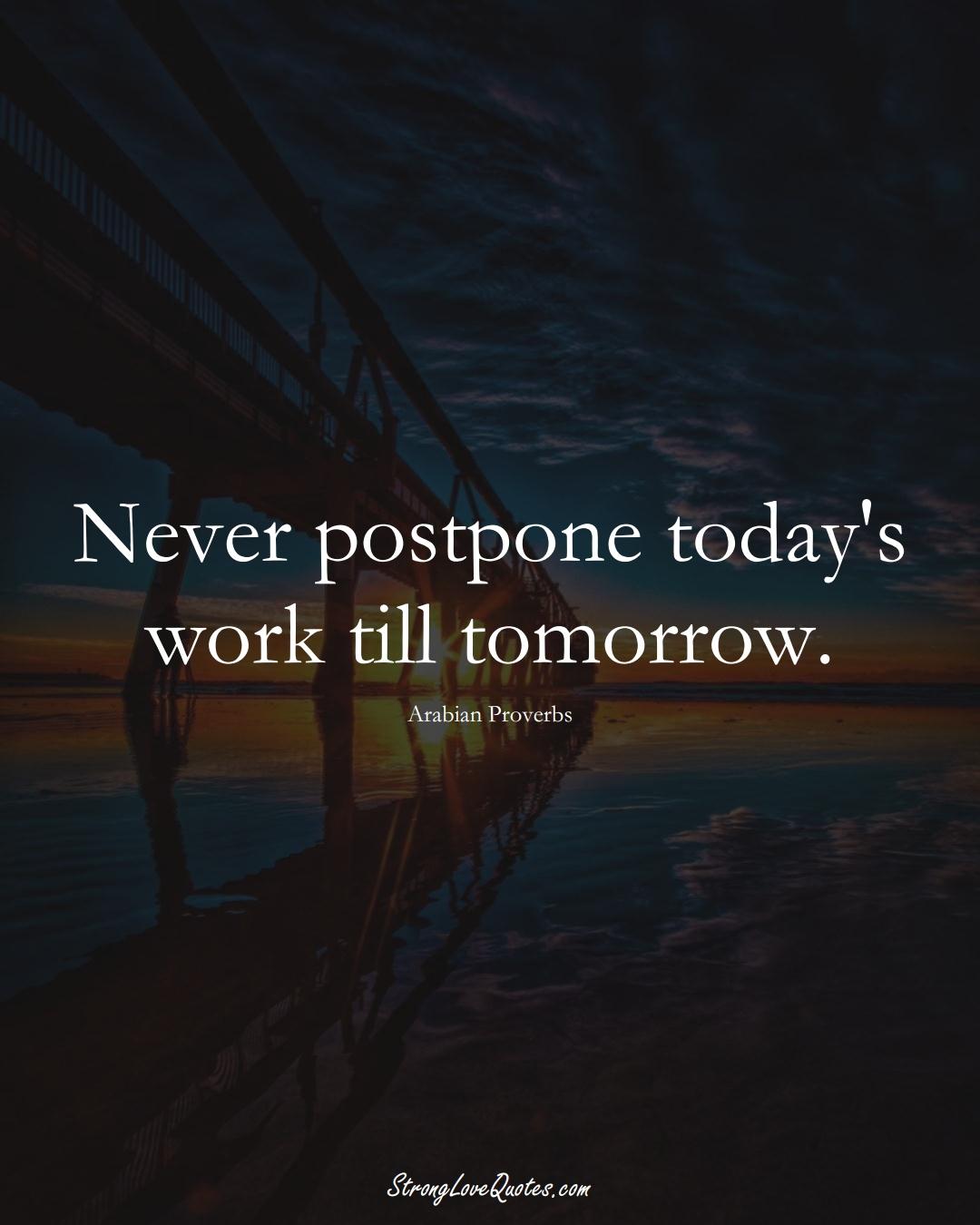 Never postpone today's work till tomorrow. (Arabian Sayings);  #aVarietyofCulturesSayings