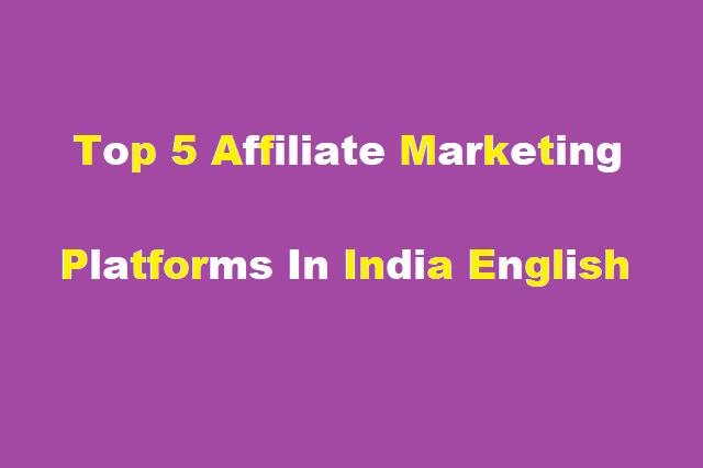 Top 5 Affiliate Marketing Platforms In India English