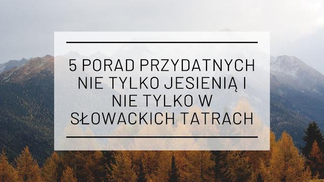 Jesień w Tatrach - 5 porad przydatnych nie tylko na Słowacji (i nie tylko w Tatrach)