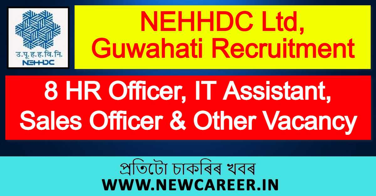 NEHHDC Ltd, Guwahati Recruitment 2021 : Apply For 8 HR Officer, IT Assistant, Sales Officer & Other Vacancy