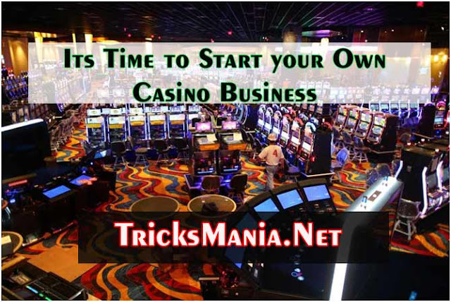 Its Time to Start your Own Casino Business