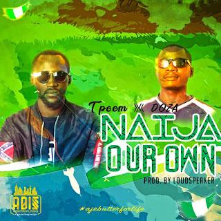 """T-Poem x Doza - """"Naija Our Own"""""""