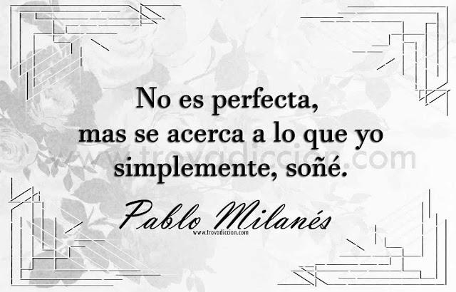 No es perfecta más se acerca a lo que siempre soñé