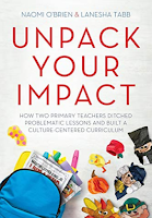 Unpack Your Impact: How Two Primary Teachers Ditched Problematic Lessons and Built a Culture-Centered Curriculum by Naomi O'Brien and Lanesha Tabb