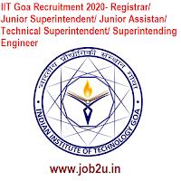 IIT Goa Recruitment 2020- Registrar/ Junior Superintendent/ Junior Assistan/ Technical Superintendent/ Superintending Engineer