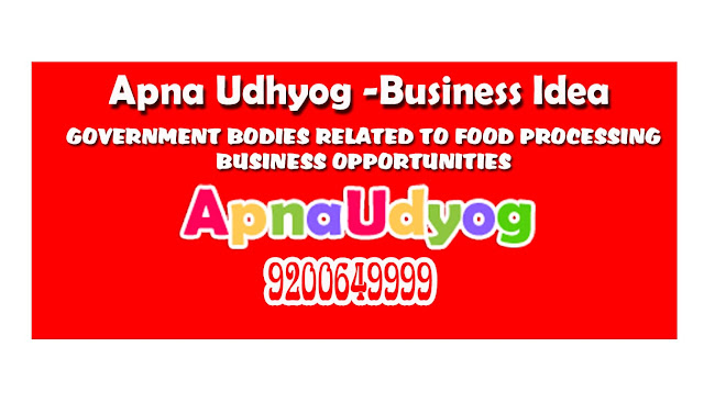 Govt. FOOD PROCESSING BUSINESS OPPORTUNITIES