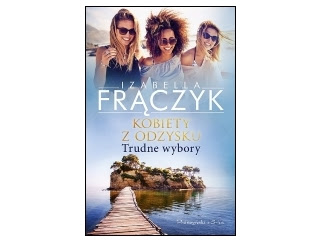 Kolejne szalone przygody trzech przyjaciółek – Trudne wybory , Izabela Frączyk – recenzja